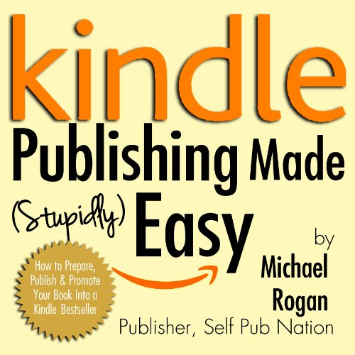 Kindle Publishing Made (Stupidly) Easy: How to Prepare, Publish and Promote Your Book into a Kindle Bestseller