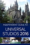 The Independent Guide to Universal Studios Hollywood 2016 offers