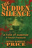 img - for The Sudden Silence: A Tale of Suspense and Found Treasure by Susan Barrett Price (2015-08-01) book / textbook / text book