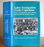 Labor Immigration under Capitalism : Asian Workers in the United States Before World War II, , 0520048296
