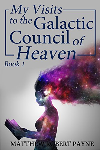 My Visits to the Galactic Council of Heaven Book 1 - Kindle
