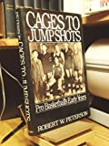 Cages to Jump Shots, Robert W. Peterson, 0195053109