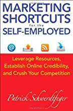 Marketing Shortcuts for the Self-Employed: Leverage Resources, Establish Online Credibility and Crush Your Competition