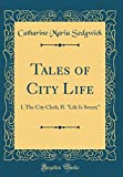 """Tales of City Life: I. the City Clerk; II. """"Life Is Sweet;"""" (Classic Reprint)"""