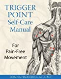 Trigger Point Self-Care Manual: For Pain-Free Movement by Donna Finando L.Ac. L.M.T. (2005-11-08)