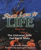 From Lava to Life: The Universe Tells Our Earth's Story: Book 2 (The Universe Series) (Sharing Nature With Children Book)