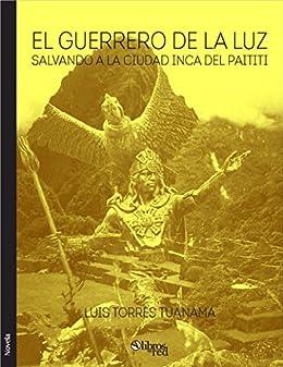 Amazon.com: El guerrero de la luz. Salvando a la ciudad inca ...