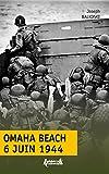 Omaha Beach, 6 juin 1944 : Le débarquement de Normandie