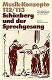 Schönberg und der Sprechgesang (Musik-Konzepte 112/113)