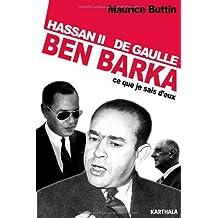 Ben Barka. Hassan Ii de Gaulle: ce Que Je Sais d'Eux