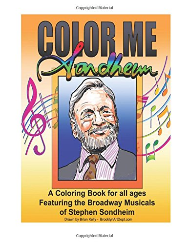 Color Me Sondheim: A coloring book for all ages featuring the Broadway Musicals of Stephen Sondheim