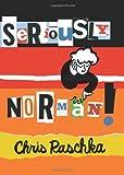 Seriously, Norman!, Chris Raschka, 0545298776