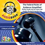 The Federal Rules of Evidence Simplified!: Perfect Study Tool for Every Law Student & Practicing Attorney | Benjamin Morton