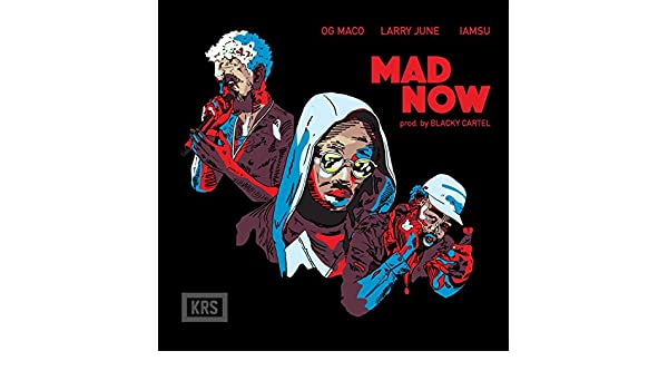 Mad Now (feat. OG Maco & Iamsu) [Explicit] by Larry June on ...