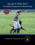 Dog Sports Skills, Book 1: Developing Engagement and Relationship (Volume 1)