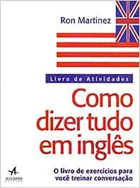 Como Dizer Tudo em Inglês: Livro de Atividades: Amazon.es ...