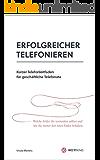 Erfolgreicher telefonieren: Kurzer Telefonleitfaden für geschäftliche Telefonate