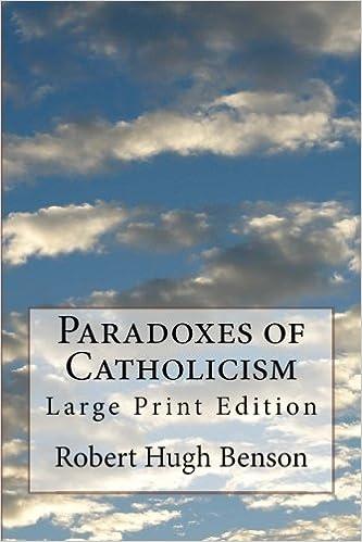 Paradoxes of Catholicism: Large Print Edition: Robert Hugh