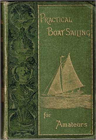 Of The Most Suitable Sailing Boats And Yachts For Amateurs And Instructions For Their Proper Handling C G Christopher Davies Amazon Com Books