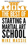 img - for The Best of Starting a Martial Arts School: What You Really Need to Know Before You Start a Martial Arts School (Martial Arts Business Success Steps Book 6) book / textbook / text book