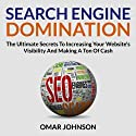 Search Engine Domination: The Ultimate Secrets to Increasing Your Website's Visibility and Making a Ton of Cash Audiobook by Omar Johnson Narrated by Omar Johnson