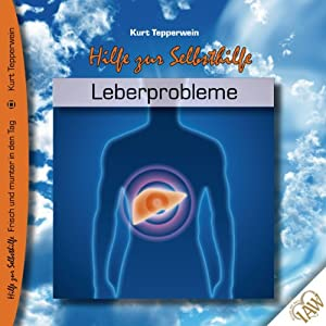 Leberprobleme (Frisch und munter in den Tag - Hilfe zur Selbsthilfe) Hörbuch