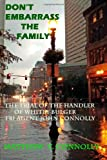 Don't Embarrass The Family: The Trial of Whitey Bulger's Handler FBI Special Agent John Connolly