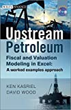 img - for Upstream Petroleum Fiscal and Valuation Modeling in Excel: A Worked Examples Approach by Ken Kasriel (2013-05-13) book / textbook / text book