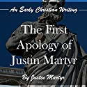 The First Apology of Justin Martyr: An Early Christian Writing Audiobook by Justin Martyr Narrated by Tim Côté
