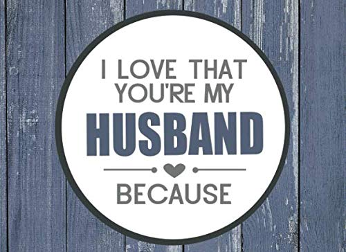 I Love That You're My Husband Because: Prompted Fill In Blank I Love You Book for Husbands; Gift Book for Husband; Things I Love About You Book for ... Wife (I Love You Because Book) (Volume 12) (Last Minute Christmas Gift Ideas For Wife)