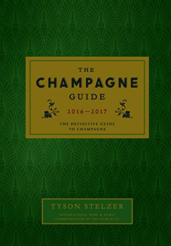 The Champagne Guide 2016-2017: The Definitive Guide to Champagne by Tyson Stelzer