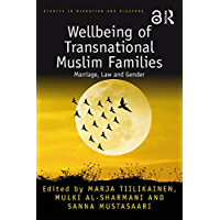 Wellbeing of Transnational Muslim Families: Marriage, Law and Gender (Studies in Migration and Diaspora) (English…