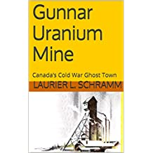 Gunnar Uranium Mine: Canada's Cold War Ghost Town