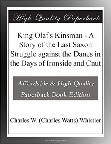 King Olaf's Kinsman - A Story of the Last Saxon Struggle against the Danes in the Days of Ironside and Cnut