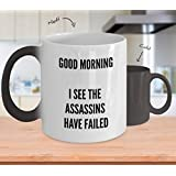 Good Morning Coffee Mug - I See The Assassins Have Failed - Color Changing Mug - Heat Sensitive Mug