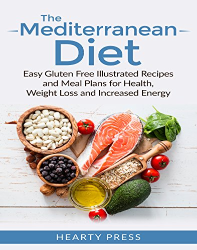 Mediterranean Diet: Easy Illustrated Recipes and Meal Plans for Health, Weight Loss and Increased Energy (mediterranean diet, mediterranean diet cookbook, ... mediterranean diet recipes, - Free Gluten Diet Book