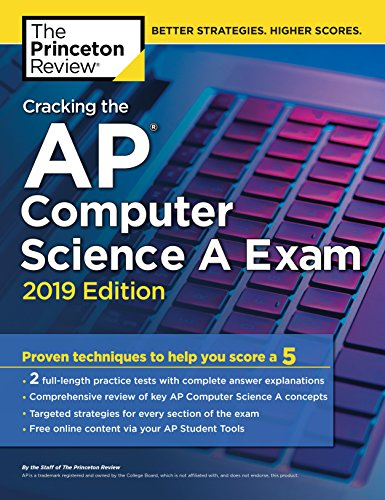 Cracking the AP Computer Science A Exam, 2019 Edition: Practice Tests & Proven Techniques to Help You Score a 5 (College Test Preparation)