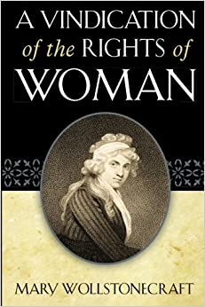 A Vindication of the Rights of Woman: Mary Wollstonecraft ...