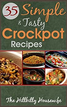 35 Simple and Tasty Chicken Crock Pot Recipes: Save Time with Crock Pot Cooking (Hillbilly Housewife Crockpot Recipes Book 1) by [Hillbilly Housewife]