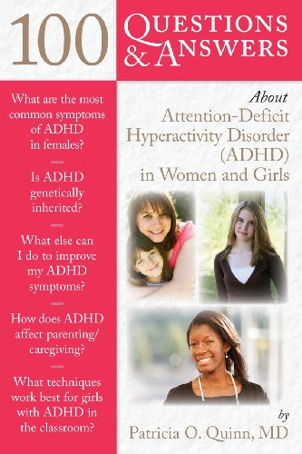 100 Questions  &  Answers About Concentration Deficit Hyperactivity Disorder (ADHD) In Women And Girls