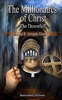 The Millionaires of Christ : The Downfall (English Edition) de [Arreguín  B. Osuna, Elena ]