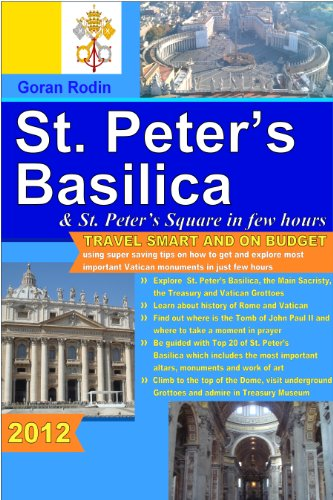 St. Peter's Basilica and St. Peter's Square in few hours, 2012, Travel Smart and on Budget, explore the most important Vatican monuments in just few hours ... Rodin Travel Guides - Travel Guidebook) (The Basilica Of St Peter In Vatican City)