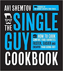 The single guy cookbook how to cook comfort food favorites faster the single guy cookbook how to cook comfort food favorites faster easier and cheaper than going out avi shemtov 9781624141157 amazon books forumfinder Gallery
