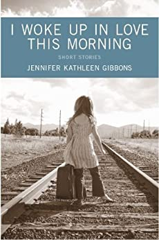 I Woke Up In Love This Morning by [Gibbons, Jennifer Kathleen]