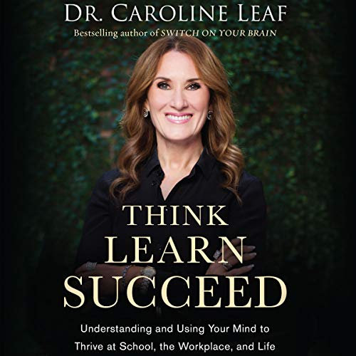 Think, Learn, Succeed: Understanding and Using Your Mind to Thrive at School, the Workplace, and Life by Brilliance Audio