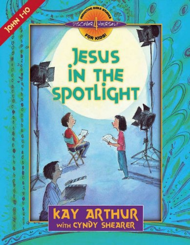 Jesus in the Spotlight: John 1-10: John, Chapters 1-10 (Bible Study Series) by [Arthur, Kay, Shearer, Cyndy]