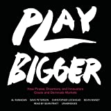Play Bigger: How Pirates, Dreamers, and Innovators Create and Dominate Markets: Library Edition