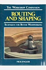 Routing and Shaping: Techniques for Better Woodworking (Workshop Companion) Hardcover
