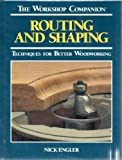 Routing and Shaping: Techniques for Better Woodworking (Workshop Companion)