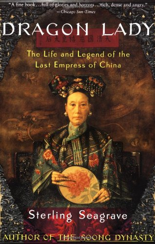 Dragon Lady: The Life and Legend of the Last Empress of (Last Legends)
